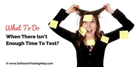 What To Do When There Isn't Enough Time To Test